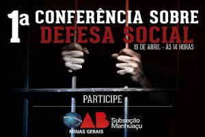 Manhuaçu: OAB promove 1ª Conferência sobre Defesa Social nesta terça-feira