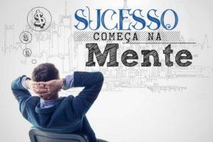 Mente de Sucesso: Seus pensamentos criam suas realidades